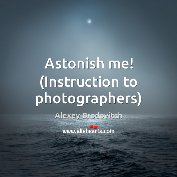 Image, Astonish me! (Instruction to photographers)