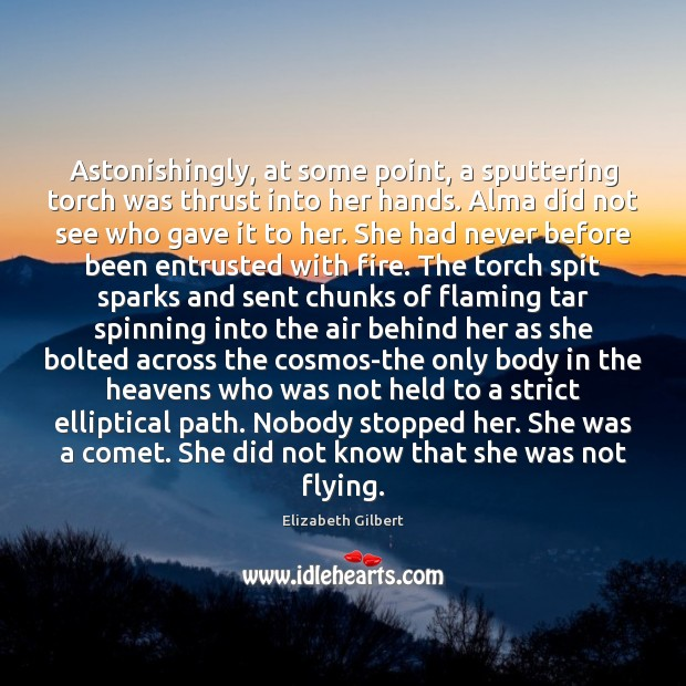 Astonishingly, at some point, a sputtering torch was thrust into her hands. Image