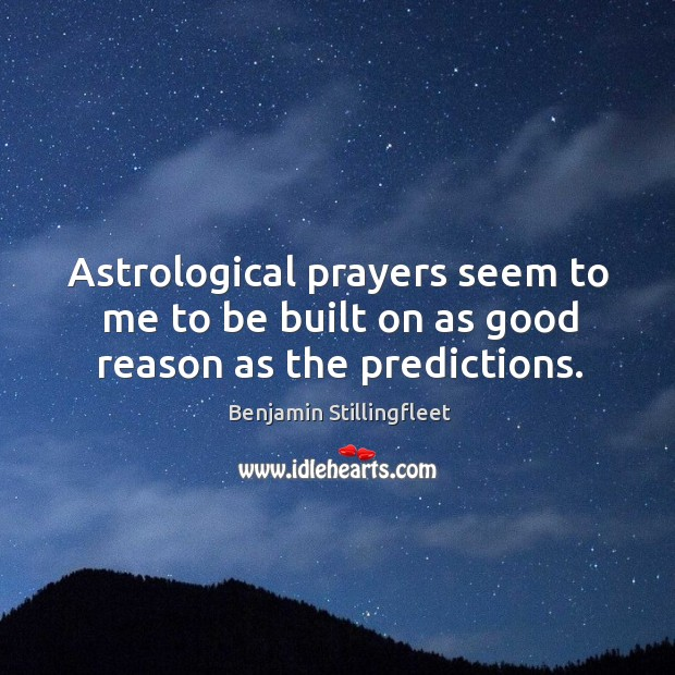 Image, Astrological prayers seem to me to be built on as good reason as the predictions.