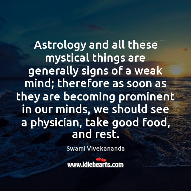Astrology and all these mystical things are generally signs of a weak Astrology Quotes Image