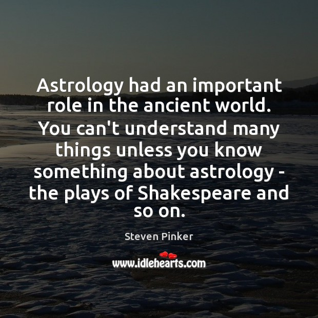 Image, Astrology had an important role in the ancient world. You can't understand