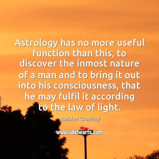 Astrology has no more useful function than this, to discover the inmost Astrology Quotes Image