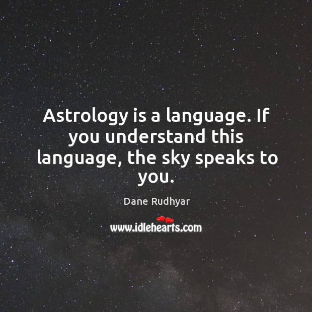 Astrology is a language. If you understand this language, the sky speaks to you. Astrology Quotes Image