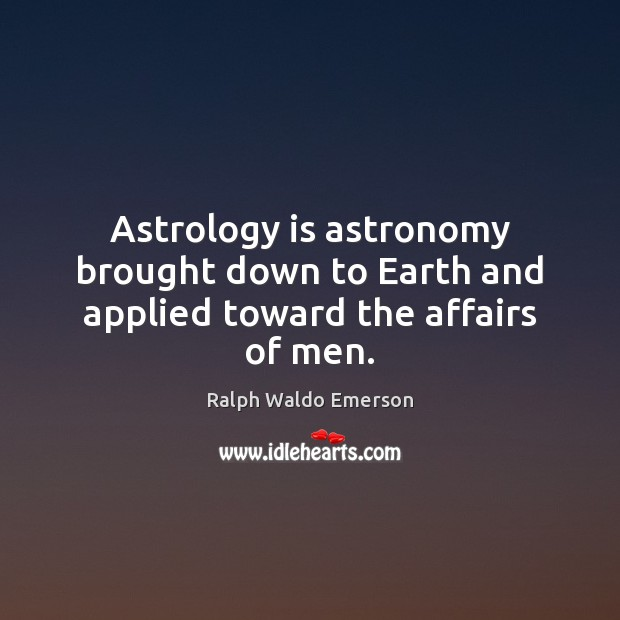 Astrology is astronomy brought down to Earth and applied toward the affairs of men. Astrology Quotes Image
