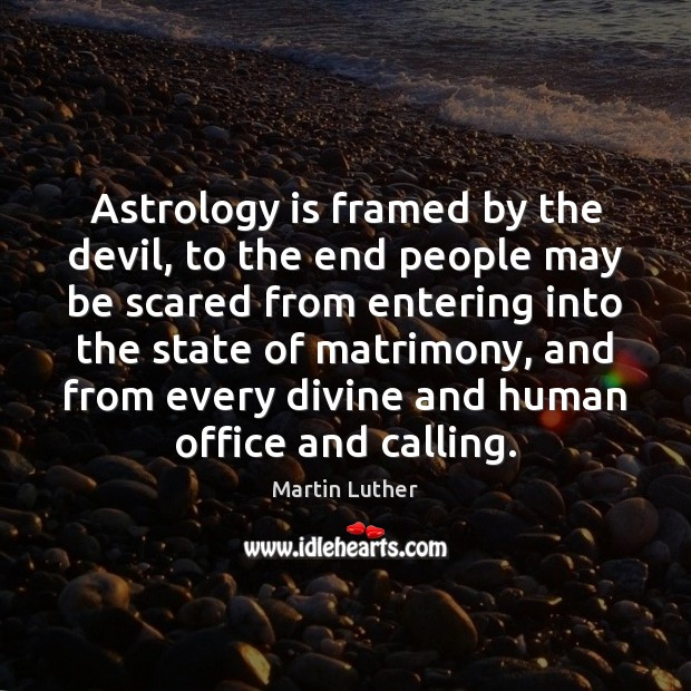 Astrology is framed by the devil, to the end people may be Martin Luther Picture Quote