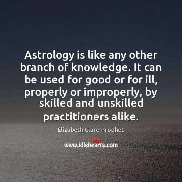 Astrology is like any other branch of knowledge. It can be used Astrology Quotes Image