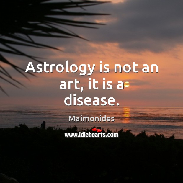 Astrology is not an art, it is a disease. Astrology Quotes Image