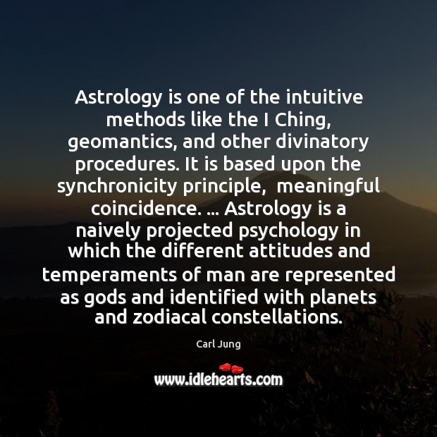Astrology is one of the intuitive methods like the I Ching, geomantics, Carl Jung Picture Quote