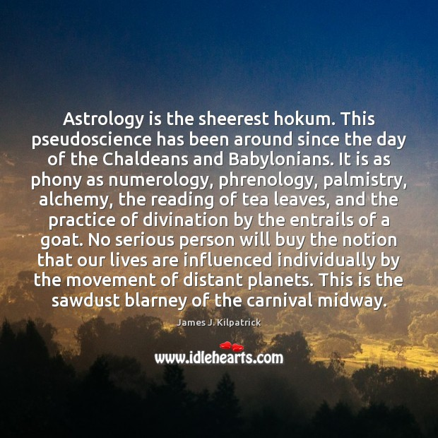 Astrology is the sheerest hokum. This pseudoscience has been around since the Astrology Quotes Image