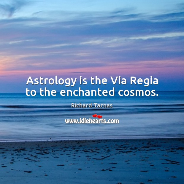 Astrology is the Via Regia to the enchanted cosmos. Astrology Quotes Image