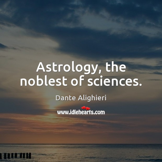 Astrology, the noblest of sciences. Astrology Quotes Image