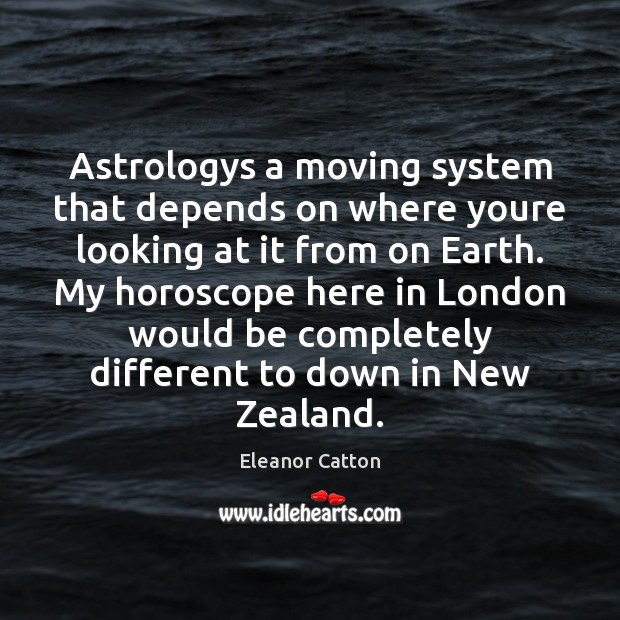Astrologys a moving system that depends on where youre looking at it Astrology Quotes Image