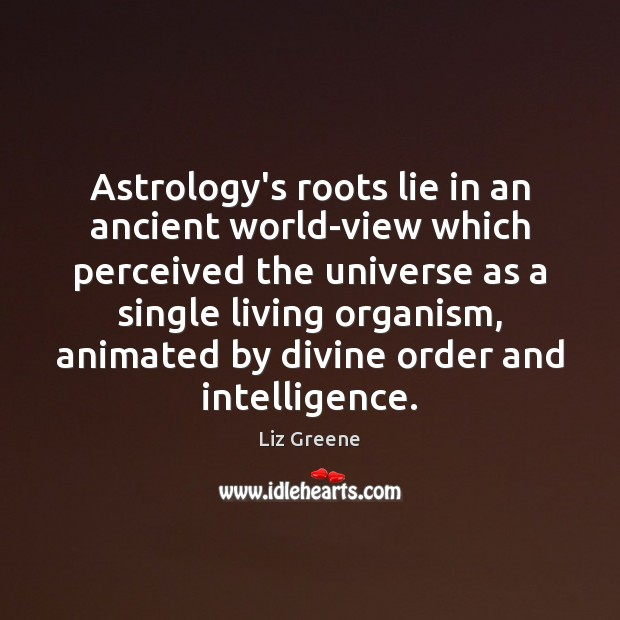 Image, Astrology's roots lie in an ancient world-view which perceived the universe as