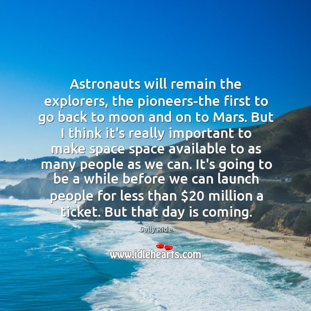 Astronauts will remain the explorers, the pioneers-the first to go back to Sally Ride Picture Quote