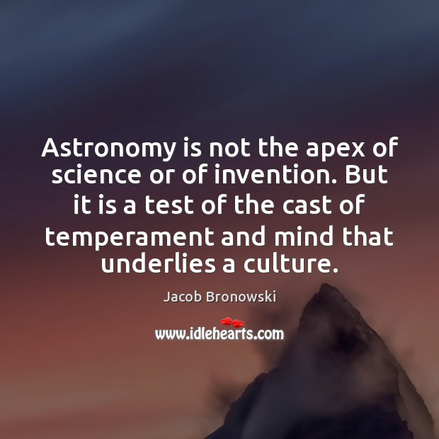 Image, Astronomy is not the apex of science or of invention. But it