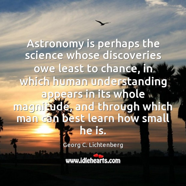 Astronomy is perhaps the science whose discoveries owe least to chance, in Image