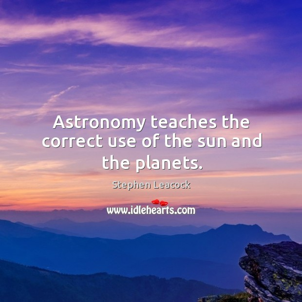 Astronomy teaches the correct use of the sun and the planets. Image