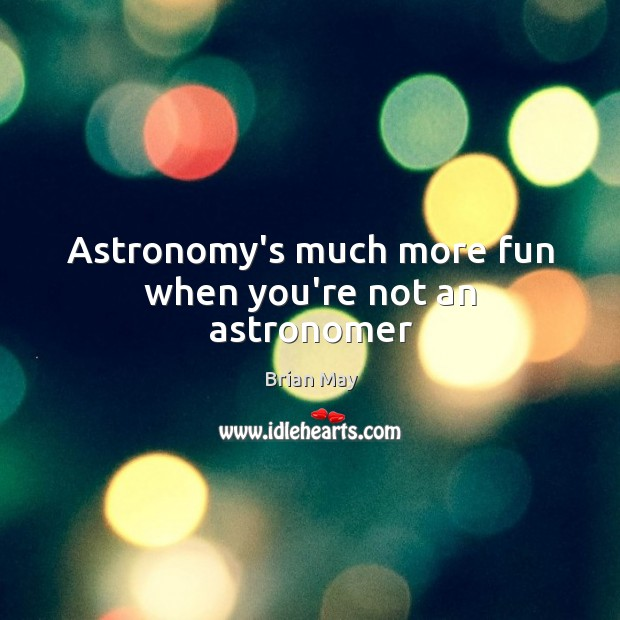 Astronomy's much more fun when you're not an astronomer Image