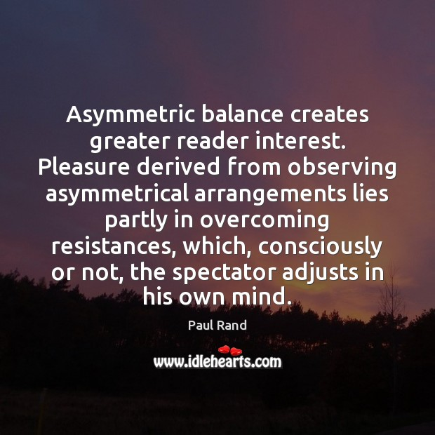 Image, Asymmetric balance creates greater reader interest. Pleasure derived from observing asymmetrical arrangements