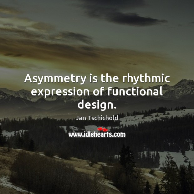 Image, Asymmetry is the rhythmic expression of functional design.