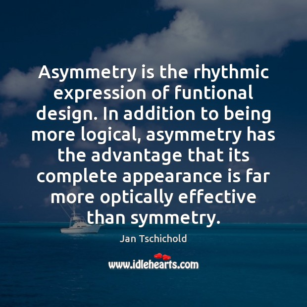 Image, Asymmetry is the rhythmic expression of funtional design. In addition to being