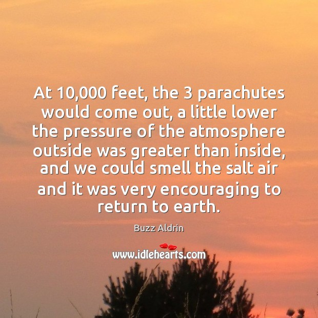 At 10,000 feet, the 3 parachutes would come out, a little lower the pressure Buzz Aldrin Picture Quote