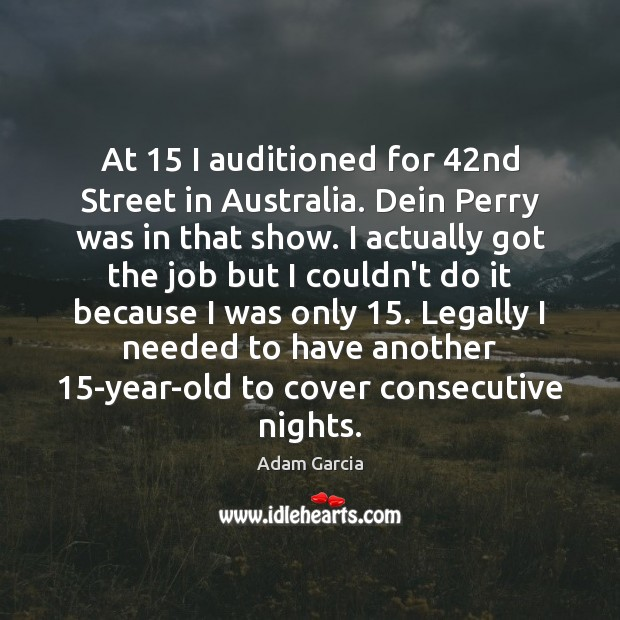 At 15 I auditioned for 42nd Street in Australia. Dein Perry was in Adam Garcia Picture Quote