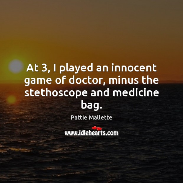 At 3, I played an innocent game of doctor, minus the stethoscope and medicine bag. Image