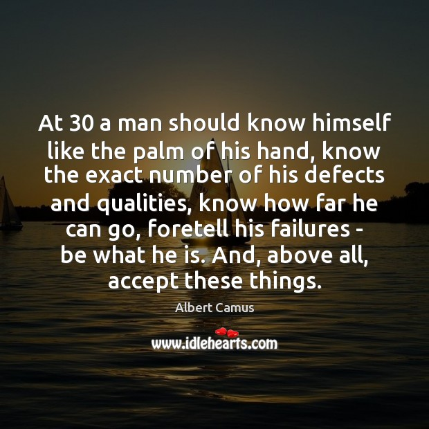 Image, At 30 a man should know himself like the palm of his hand,