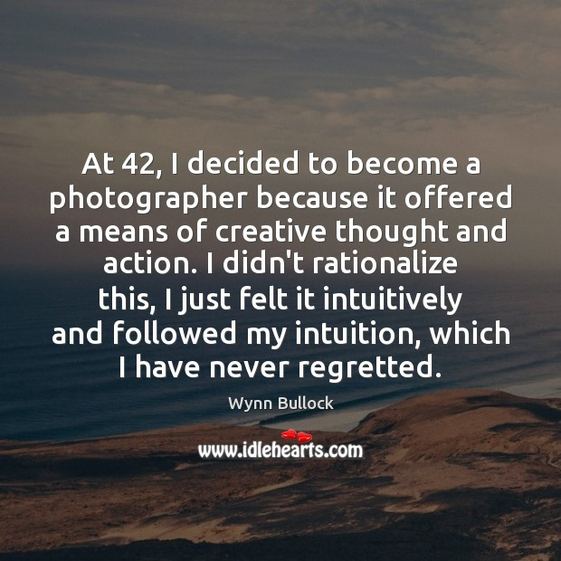 At 42, I decided to become a photographer because it offered a means Image