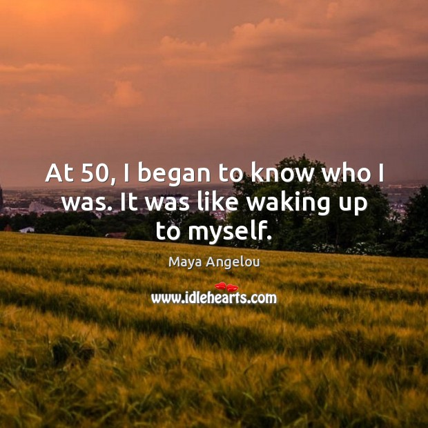Image, At 50, I began to know who I was. It was like waking up to myself.