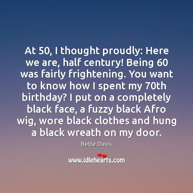 Image, At 50, I thought proudly: Here we are, half century! Being 60 was fairly