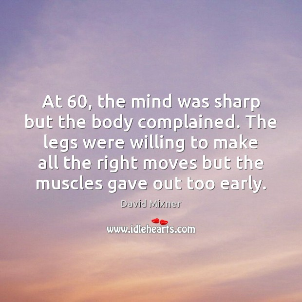 At 60, the mind was sharp but the body complained. The legs were Image