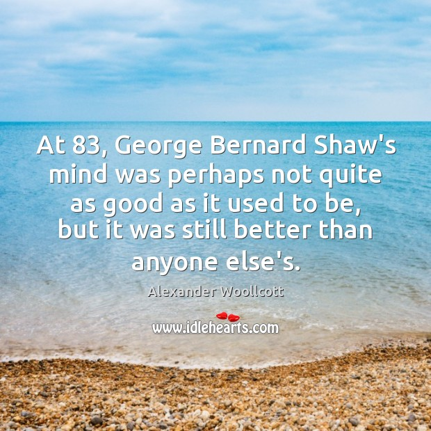 Image, At 83, George Bernard Shaw's mind was perhaps not quite as good as
