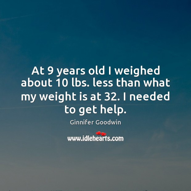 At 9 years old I weighed about 10 lbs. less than what my weight Image
