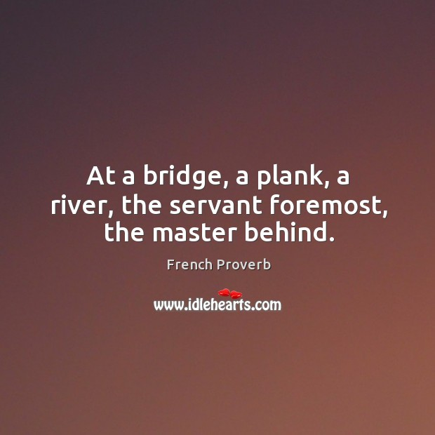 Image, At a bridge, a plank, a river, the servant foremost, the master behind.