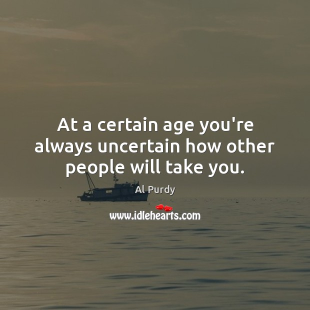 Image, At a certain age you're always uncertain how other people will take you.