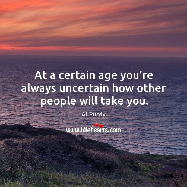 At a certain age you're always uncertain how other people will take you. Image
