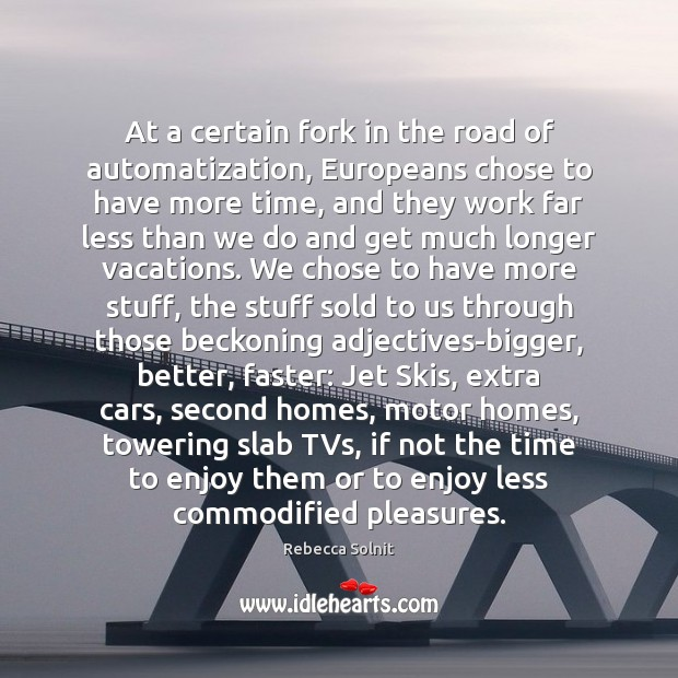Image, At a certain fork in the road of automatization, Europeans chose to