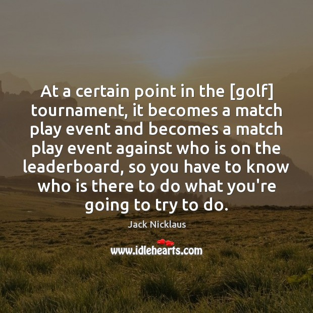 Image, At a certain point in the [golf] tournament, it becomes a match