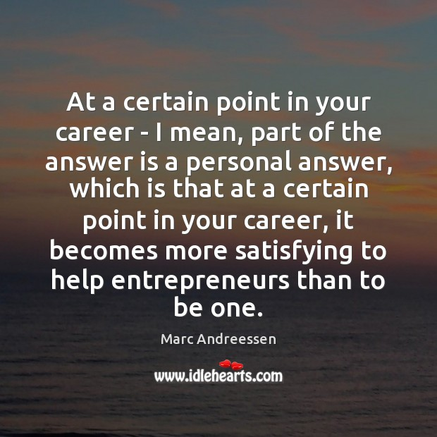 At a certain point in your career – I mean, part of Marc Andreessen Picture Quote