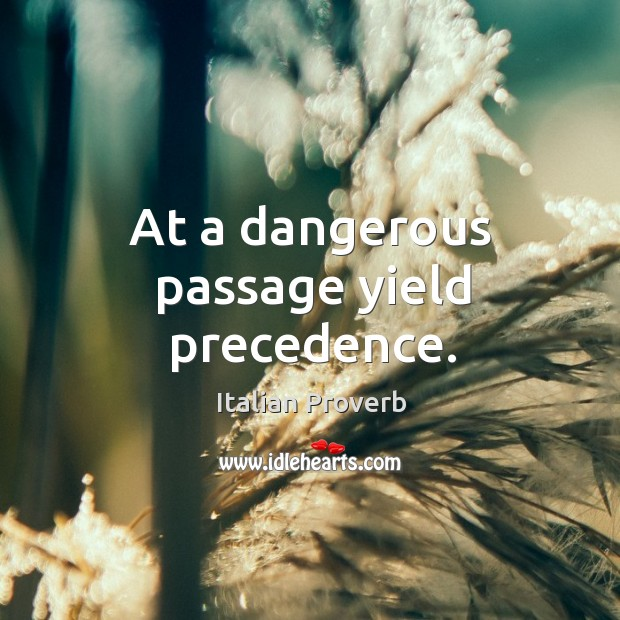 At a dangerous passage yield precedence. Image