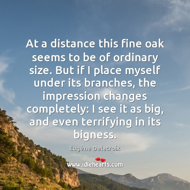 At a distance this fine oak seems to be of ordinary size. Eugène Delacroix Picture Quote