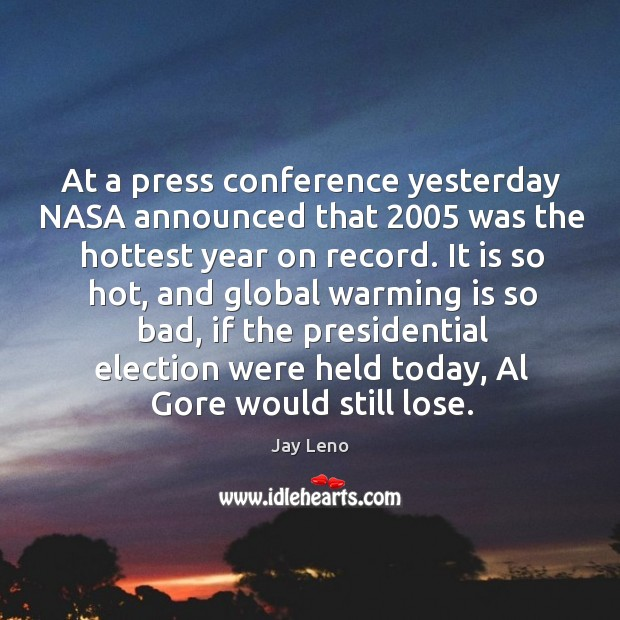 Image, At a press conference yesterday NASA announced that 2005 was the hottest year