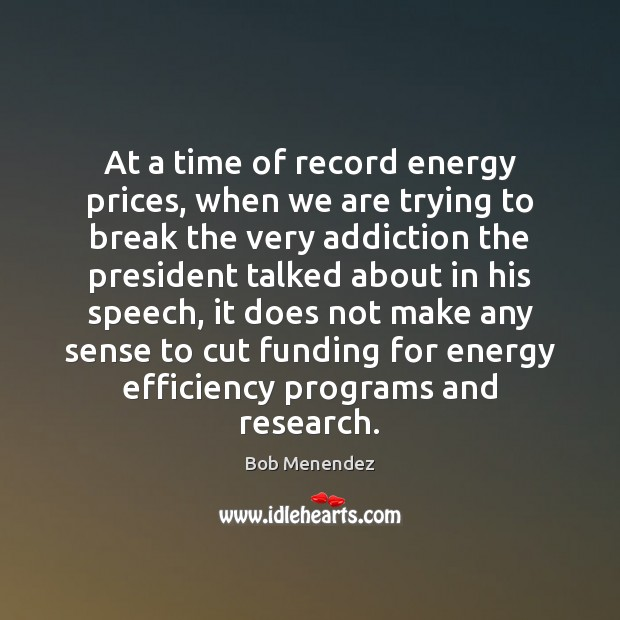 Image, At a time of record energy prices, when we are trying to