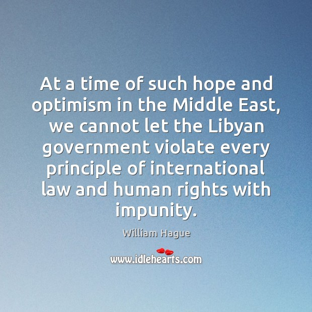 William Hague Picture Quote image saying: At a time of such hope and optimism in the Middle East,