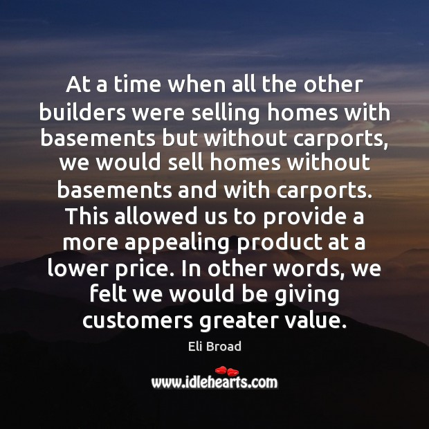 At a time when all the other builders were selling homes with Eli Broad Picture Quote