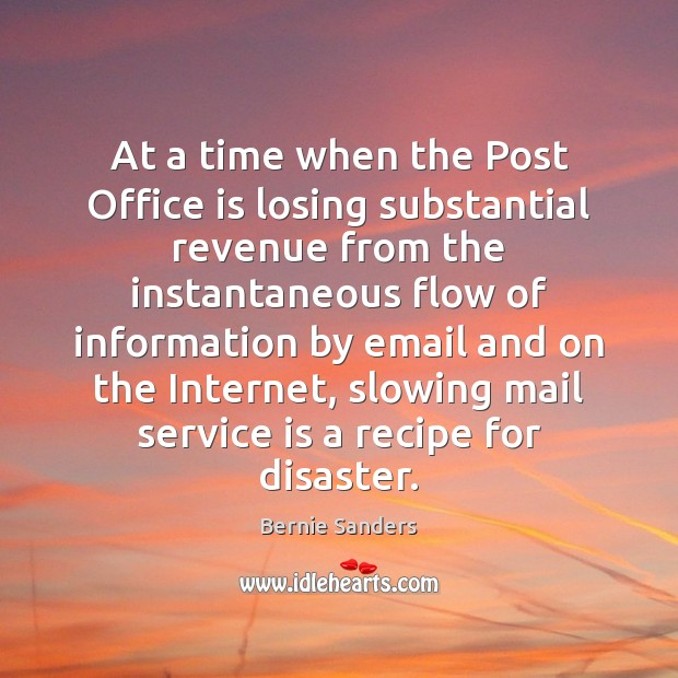 At a time when the Post Office is losing substantial revenue from Bernie Sanders Picture Quote