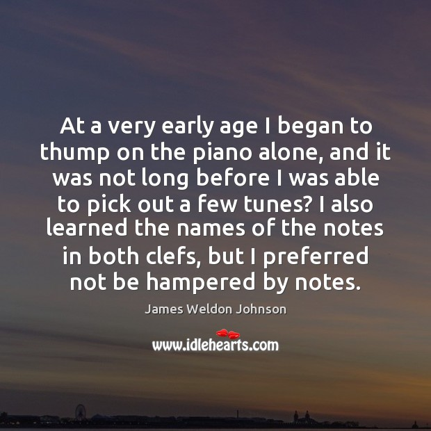 At a very early age I began to thump on the piano James Weldon Johnson Picture Quote