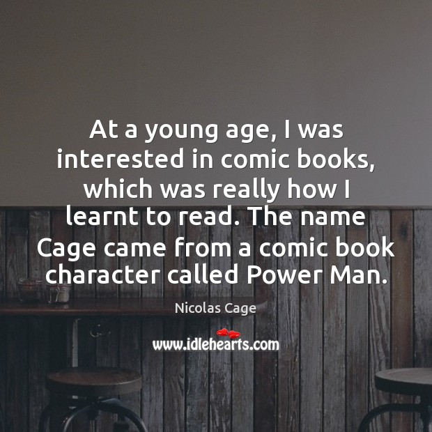 At a young age, I was interested in comic books, which was Nicolas Cage Picture Quote